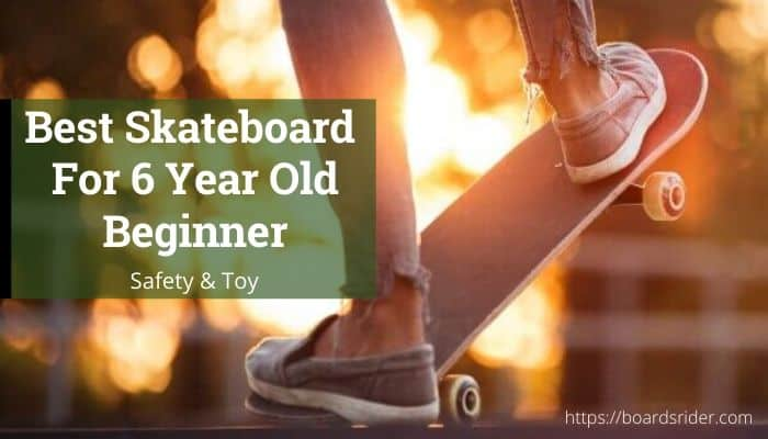 Best Skatboard For 6 Year Old Beginner
