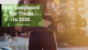 Best Longboard For Tricks