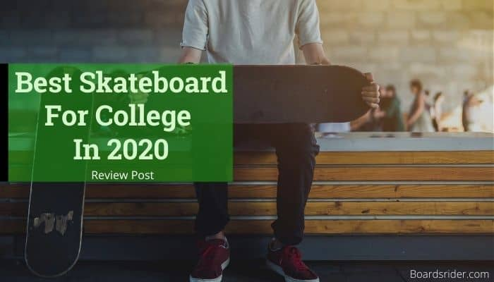 Top 5 Best Skateboard For College Campus In 2020 | Reviews & Suggestions 20