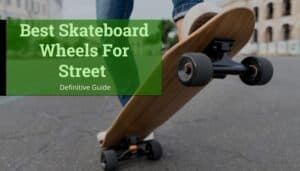 Best Street Skateboard Wheels