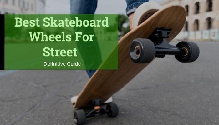 Best Street Skateboard Wheels