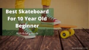 best skateboard for 10 year old beginner