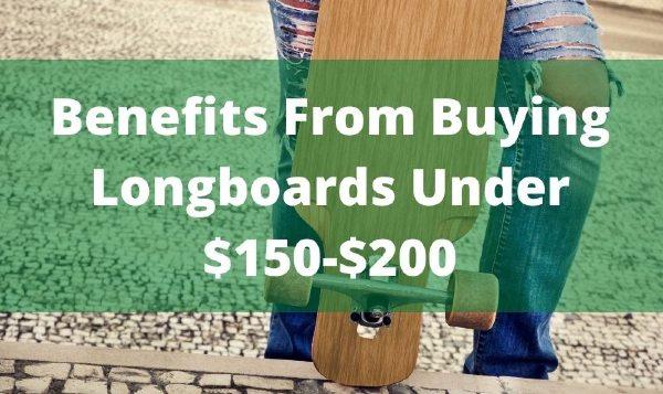 Benefits Of Buying Longboard Under 200