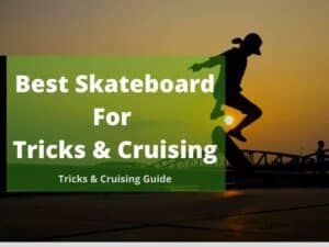 Best Skateboard For Tricks & Cruising