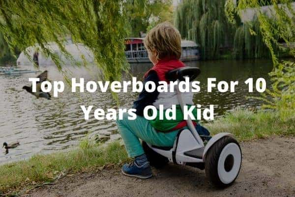 Top Hoverboards For 10 Years Old Kid