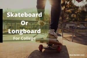 Skateboard Or Longboard for college