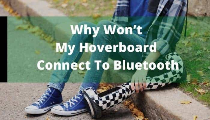 Why Won't My Hoverboard Connect To Bluetooth
