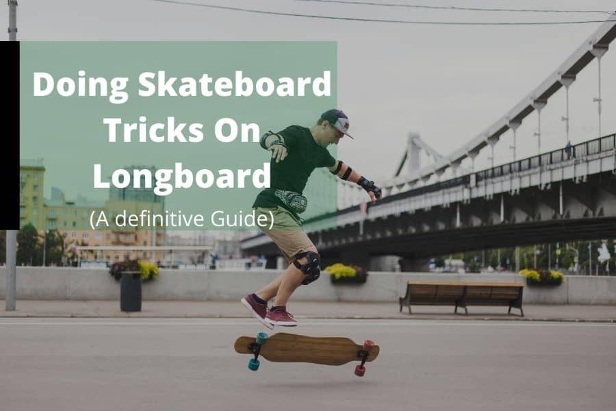 Doing Skateboard Tricks On Longboard